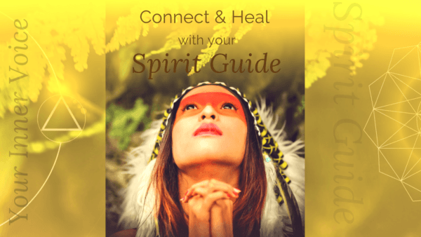 Connect and Heal With Your SPIRIT GUIDE